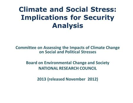 Climate and Social Stress: Implications for Security Analysis Committee on Assessing the Impacts of Climate Change on Social and Political Stresses Board.