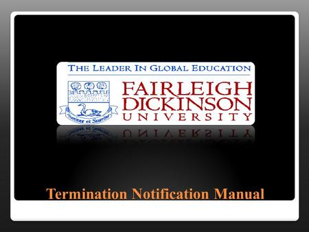 Termination Notification Manual Click on our Termination Notification Link located on the side of the HR.FDU.EDU home page.