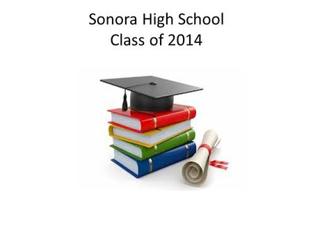 Sonora High School Class of 2014. Transcripts Shows all grades to date and work in progress for both semesters of the senior year. Be sure to look this.