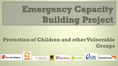 Emergency Capacity Building Project Protection of Children and other Vulnerable Groups.