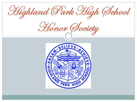 Highland Park High School Honor Society. Welcome & Congratulations Letter of Invite GPA of a 3.00 or higher Membership Requirements  One of three ways.