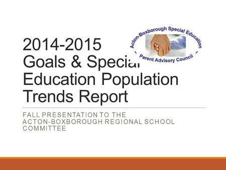 2014-2015 Goals & Special Education Population Trends Report FALL PRESENTATION TO THE ACTON-BOXBOROUGH REGIONAL SCHOOL COMMITTEE.