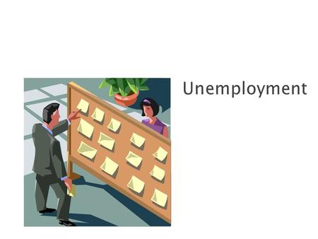Unemployment occurs when a person is available to work and currently seeking work, but the person is without work.