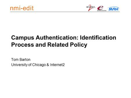 Campus Authentication: Identification Process and Related Policy Tom Barton University of Chicago & Internet2.