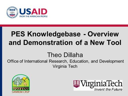PES Knowledgebase - Overview and Demonstration of a New Tool Theo Dillaha Office of International Research, Education, and Development Virginia Tech 1a.