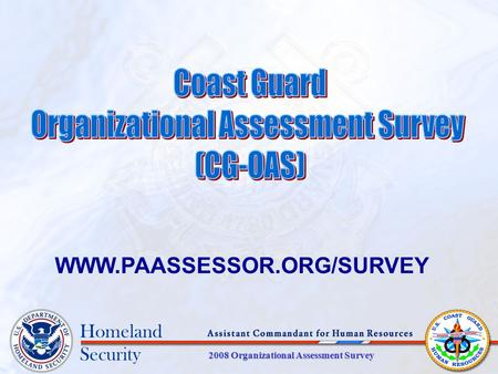 2008 Organizational Assessment Survey Homeland Security WWW.PAASSESSOR.ORG/SURVEY.
