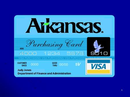 1 P-CARD USAGE State of Arkansas Judy Jones Department of Finance and Administration.
