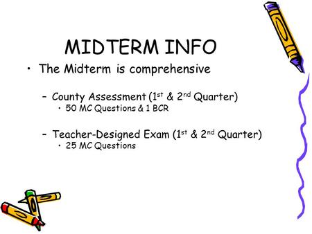MIDTERM INFO The Midterm is comprehensive –County Assessment (1 st & 2 nd Quarter) 50 MC Questions & 1 BCR –Teacher-Designed Exam (1 st & 2 nd Quarter)