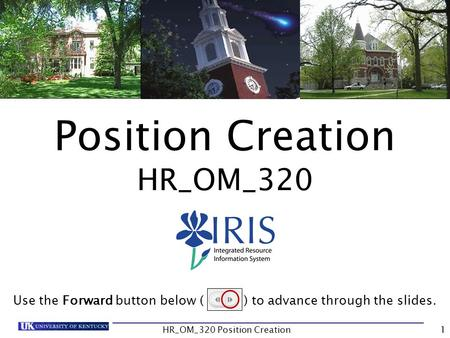 HR_OM_320 Position Creation Position Creation HR_OM_320 Use the Forward button below ( ) to advance through the slides. 1.