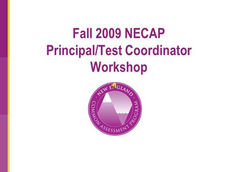 Fall 2009 NECAP Principal/Test Coordinator Workshop.