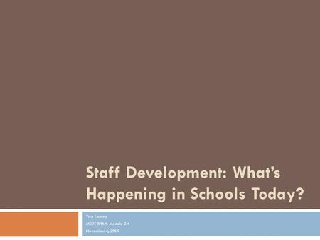 Staff Development: What's Happening in Schools Today? Tina Launey MEDT 8464: Module 2.4 November 4, 2009.