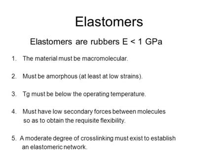 Elastomers Elastomers are rubbers E < 1 GPa