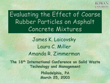 Evaluating the Effect of Coarse Rubber Particles on Asphalt Concrete Mixtures James K. Laicovsky Laura C. Miller Amanda R. Zimmerman The 18 th International.