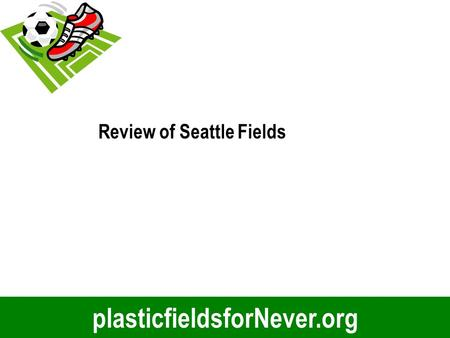PlasticfieldsforNever.org Review of Seattle Fields.