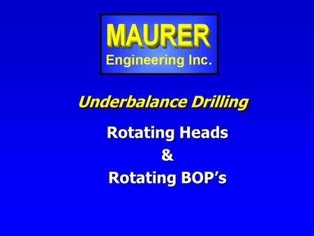 Underbalance Drilling Rotating Heads & Rotating BOP's.