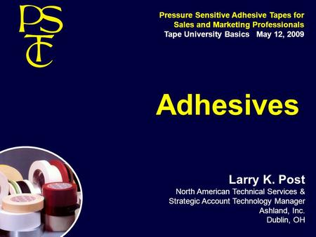 Tape University Basics   May 12, 2009 Adhesives Larry K. Post