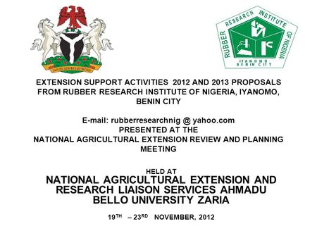 EXTENSION SUPPORT ACTIVITIES 2012 AND 2013 PROPOSALS FROM RUBBER RESEARCH INSTITUTE OF NIGERIA, IYANOMO, BENIN CITY   yahoo.com.