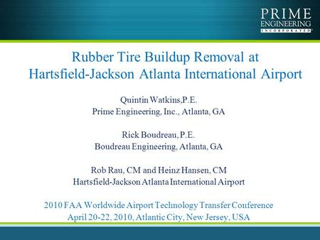 Rubber Tire Buildup Removal at Hartsfield-Jackson Atlanta International Airport Quintin Watkins,P.E. Prime Engineering, Inc., Atlanta, GA Rick Boudreau,