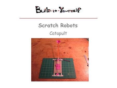 "Scratch Robots Catapult. Premium Quality Junk Modules www.build-it-yourself.com Catapult – Step 1 Parts: - 8.5"" x 11"" cardboard - 4""x6"" Foamie - 1 Starbucks."