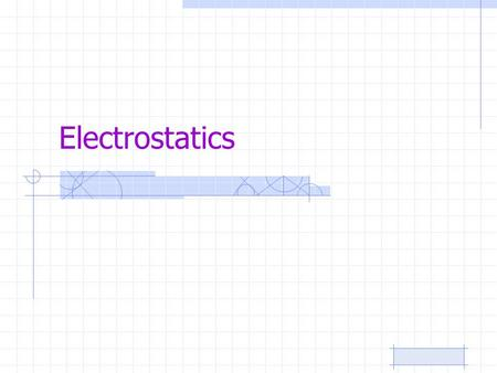 Electrostatics. Electrostatics is the study of electrical charges at rest; i.e., charged objects that are stationary or in a fixed position.