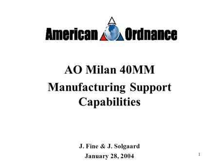 1 AO Milan 40MM Manufacturing Support Capabilities J. Fine & J. Solgaard January 28, 2004.