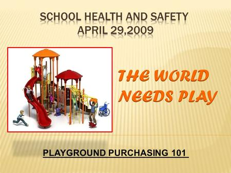 "PLAYGROUND PURCHASING 101. 1) Playgrounds Past and Present - Playgrounds ""Safe & Fun""? 2) How to Select Equipment – Reputation is Everything. 3) Avoiding."