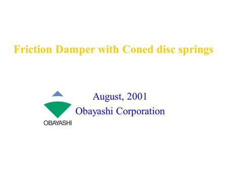 Friction Damper with Coned disc springs August, 2001 Obayashi Corporation.