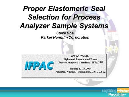 TM Proper Elastomeric Seal Selection for Process Analyzer Sample Systems Steve Doe Parker Hannifin Corporation.