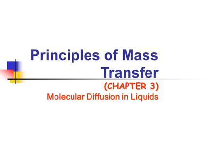 Principles of Mass Transfer (CHAPTER 3) Molecular Diffusion in Liquids.