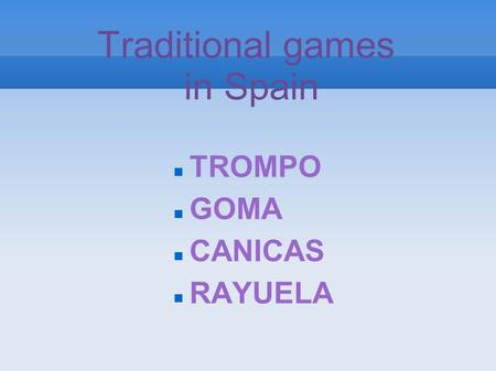 Traditional games in Spain TROMPO GOMA CANICAS RAYUELA.