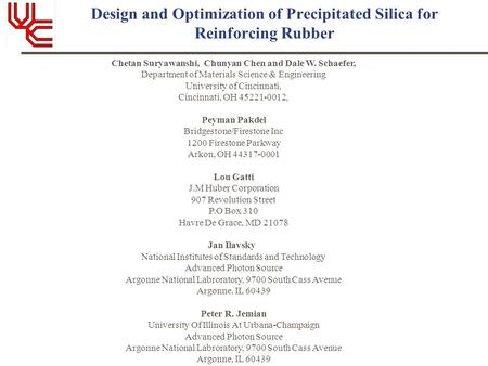 Design and Optimization of Precipitated Silica for Reinforcing Rubber Chetan Suryawanshi, Chunyan Chen and Dale W. Schaefer, Department of Materials Science.