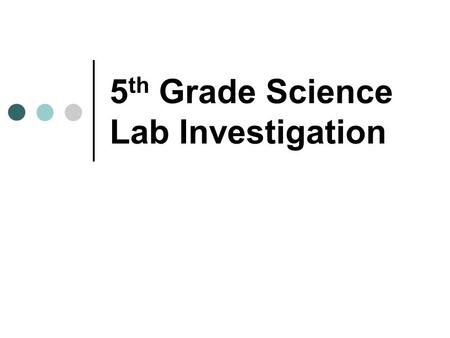 5 th Grade Science Lab Investigation. Home Lab Investigations Home lab investigations are due each nine-weeks Handouts posted on science teacher's website.