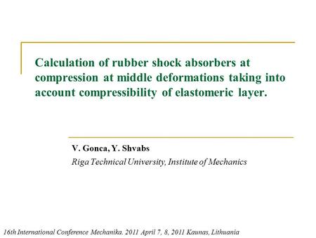 Calculation of rubber shock absorbers at compression at middle deformations taking into account compressibility of elastomeric layer. V. Gonca, Y. Shvabs.