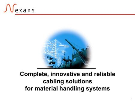 1 Complete, innovative and reliable cabling solutions for material handling systems.