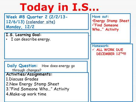 "Week #8 Quarter 2 (2/2/13- 12/6/13) (calendar site)(calendar site) Monday, 12/2 Have out: Energy Stamp Sheet ""Find Someone Who…"" Activity Activities/Assignments:"