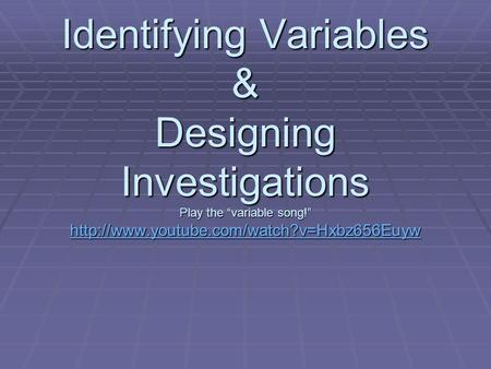 "Identifying Variables & Designing Investigations Play the ""variable song!"""