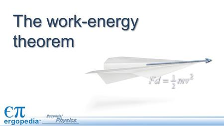 The work-energy theorem. Objectives Investigate quantities using the work-energy theorem in various situations. Calculate quantities using the work-energy.