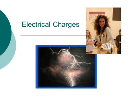 Electrical Charges.  All matter has electrical charges  There are two types of charges: Positive Negative  If you have an equal number of positives.