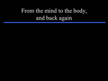 From the mind to the body, and back again MindWorld Action Body Perception Body.
