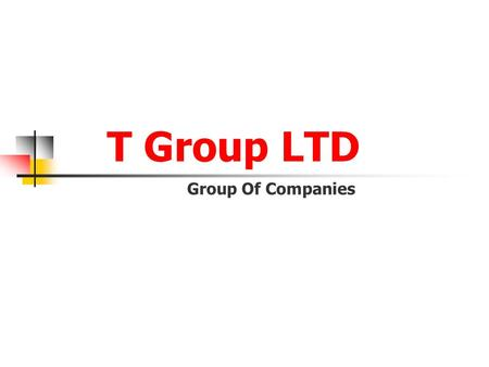 T Group LTD Group Of Companies. T Group LTD What Is «T Group»? It's Group of the Companies having 11 basic directions of the activity. Since in 2000,