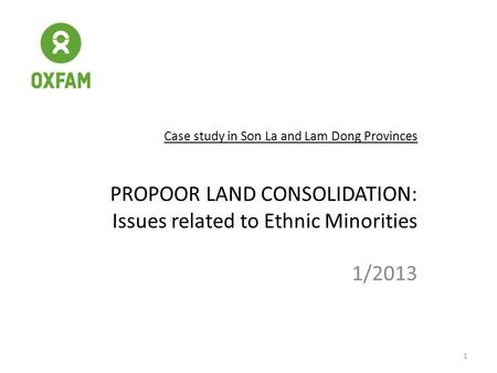 Case study in Son La and Lam Dong Provinces PROPOOR LAND CONSOLIDATION: Issues related to Ethnic Minorities 1/2013 1.