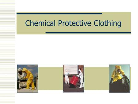 Chemical Protective Clothing. Principal Objective  Participants leave with an appreciation for the selection and use of protective clothing.