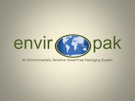 Envir pak An Environmentally Sensitive Wood-Free Packaging System TM.