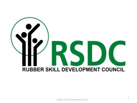 1 Rubber Skill Development Council. Rubber Sector in India 2 Rubber Skill Development Council.