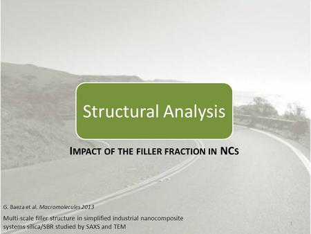 I MPACT OF THE FILLER FRACTION IN NC S G. Baeza et al. Macromolecules 2013 Multi-scale filler structure in simplified industrial nanocomposite systems.