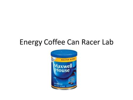 Energy Coffee Can Racer Lab. Problem: Can a coffee can be used to create energy? Hypothesis: If rubber bands, a coffee can with 2 lids, a bead and pencils.