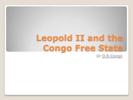 Leopold II and the Congo Free State Or D.R.Congo.