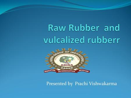 "Presented by Prachi Vishwakarma.  The word rubber come from the materials from the rubber tree name ""Havea Brasiliensis""  The different between raw."