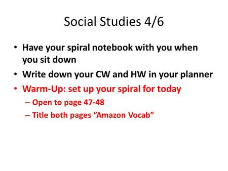 Social Studies 4/6 Have your spiral notebook with you when you sit down Write down your CW and HW in your planner Warm-Up: set up your spiral for today.