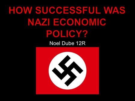 Noel Dube 12R.  Hitler was determined & lucky.  German & World slump already had bottomed out 1932  Economy was already improving before the handover.